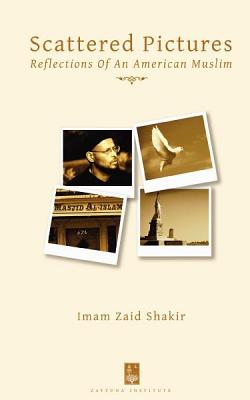Scattered Pictures: Reflections Of An American Muslim, Zaid Shakir