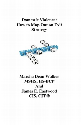 Domestic Violence: How To Map Out an Exit Strategy, Walker, Marsha Dean; Eastwood, James E