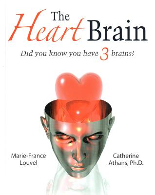 The Heart Brain: Did You Know You Have 3 Brains?, Catherine Athans Ph.D. (Author) , Marie-France Louvel (Author)