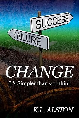 Change, It's Simpler Than You Think, Alston, K L