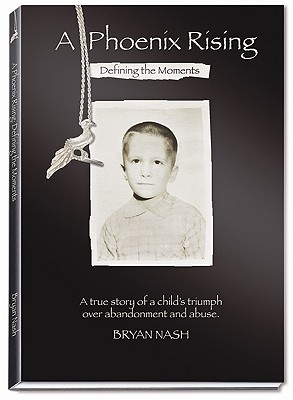 Image for A Phoenix Rising: Defining the Moments; A True Story of Triumph Over Child Abuse