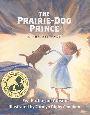 The Prairie-Dog Prince (Prairie Tales), Gibson, Eva Katharine; Conahan, Carolyn Digby [Illustrator]