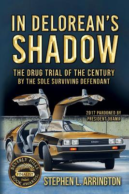 Image for In Delorean's Shadow: The Drug Trial of the Century By the Sole Surviving Defendant