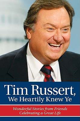 Image for Tim Russert, We Heartily Knew Ye: Wonderful Stories from Friends Celebrating a Great Life