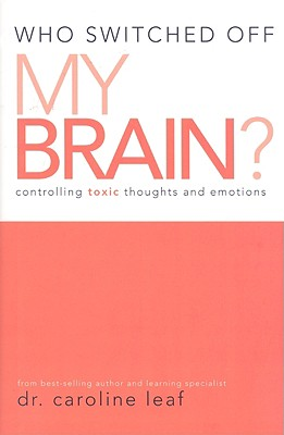 Image for Who Switched Off My Brain?: Controlling Toxic Thoughts and Emotions