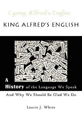 Image for King Alfred's English: A History of the Language We Speak and Why We Should Be Glad We Do