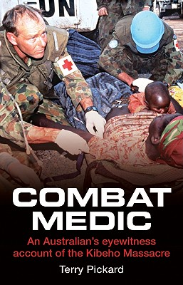 Combat Medic: An Australian eyewitness account of the Kibeho Massacre, Pickard, Terry