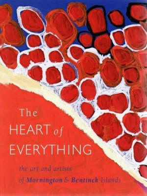 Image for The Heart of Everything : The Art and Artists of Mornington & Bentinck Islands