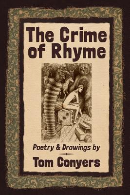 The Crime of Rhyme: Poetry & Drawings by Tom Conyers, Conyers, Tom