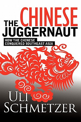 The Chinese Juggernaut: How the Chinese conquered Southeast Asia, Schmetzer, Uli