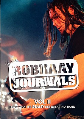 Robkaay Journals; (Vol II) This Is What Its Really Like Being in a Band, Kaay, Rob