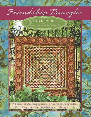Image for Friendship Triangles: 15 Beautiful Quilting Projects, Triangle Exchange Ideas, Easy, Step-by-step Technique (Landauer) Half-Square Triangle Block Quilts from Edyta Sitar for Laundry Basket Quilts