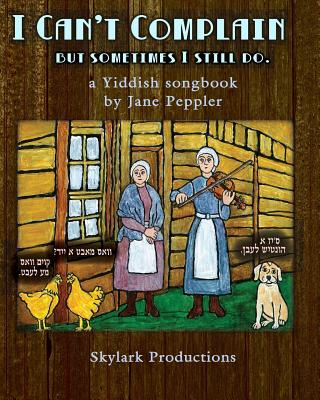 I Can't Complain - but sometimes I still do: A Yiddish songbook, Peppler, Jane