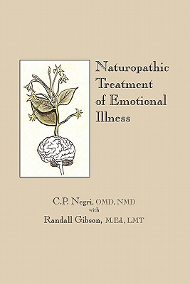 Naturopathic Treatment of Emotional Illness, Negri OMD NMD, C. P.; Gibson M.Ed. LMT, Randall