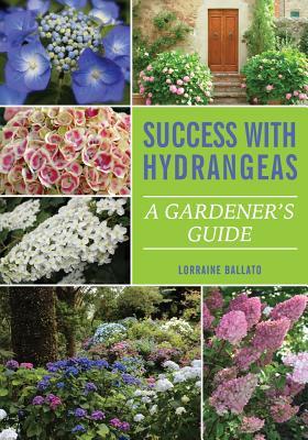 Success With Hydrangeas: A Gardener's Guide, Ballato, Lorraine
