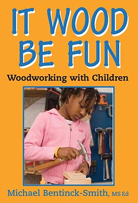 Image for It Wood Be Fun: Woodworking With Children