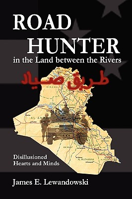 Road Hunter in the Land between the Rivers: A Soldier's Story of the Iraq War, Lewandowski, James E