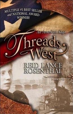 Threads West: An American Saga, Reid Lance Rosenthal