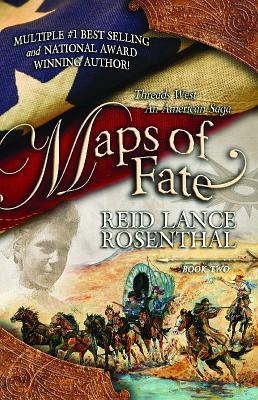 Maps of Fate: Book Two (Threads West, An American Saga), Reid Lance Rosenthal
