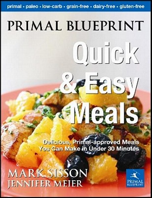 Image for Primal Blueprint Quick and Easy Meals: Delicious, Primal-approved meals you can make in under 30 minutes (Primal Blueprint Series)