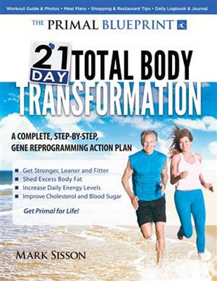The Primal Blueprint 21-Day Total Body Transformation: A step-by-step, gene reprogramming action plan, Mark Sisson