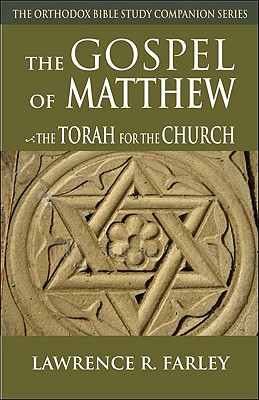 The Gospel of Matthew: The Torah for the Church (The Orthodox Bible Study Companion Series), LAWRENCE FARLEY