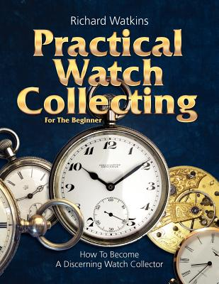 Image for Practical Watch Collecting for the Beginner