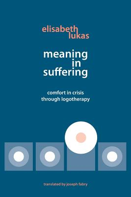 Meaning in Suffering: Comfort in Crisis through Logotherapy, Lukas, Elisabeth S.