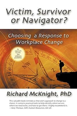 Image for Victim, Survivor, or Navigator: Choosing a Response to Workplace Change