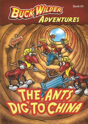 The Ants Dig To China (Buck Wilder Adventures), Smith, Timothy