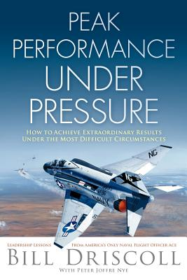 Image for PEAK PERFORMANCE UNDER PRESSURE : HOW TO ACHIEVE EXTRAORDINARY RESULTS UNDER THE MOST DIFFICULT CIRCUMSTANCES