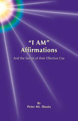 I Am Affirmations and the Secret of Their Effective Use, Mt Shasta, Peter