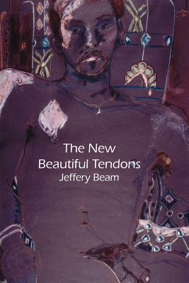The New Beautiful Tendons: Collected Queer Poems, 1969-2012, Beam, Jeffery