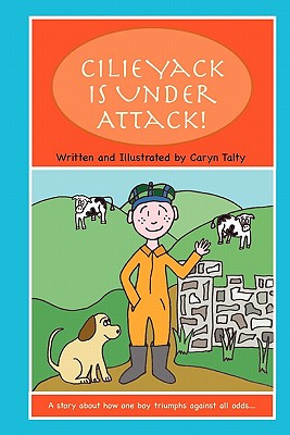 Cilie Yack is Under Attack: A story about a boy with celiac disease, Talty, Caryn
