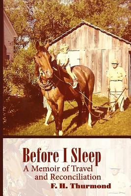 Before I Sleep: A Memoir of Travel and Reconciliation, Thurmond, Frank H.