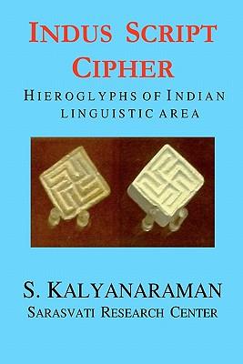 Indus Script Cipher: Hieroglyphs of Indian linguistic area, Kalyanaraman, S.