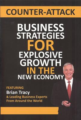 Counter-Attack: Business Strategies for Explosive Growth in the New Economy, Brian Tracy; Nick Nanton; J. W. Dicks; Leading Business Experts; Jon Bjarnason