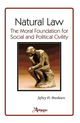 Natural Law: The Moral Foundation for Social and Political Civility, Breshears, Jefrey D.