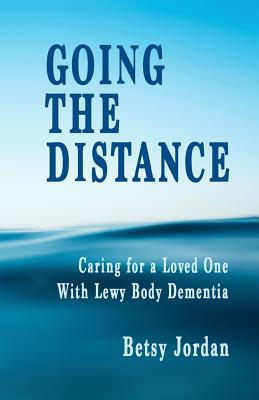 Image for Going the Distance: Caring for a Loved One with Lewy Body Dementia