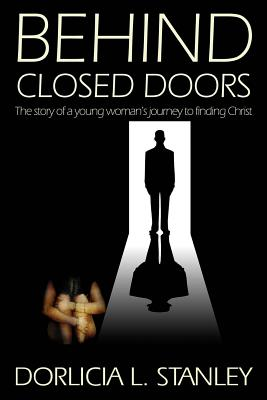 Image for Behind Closed Doors: The story of a young woman's journey to finding Christ