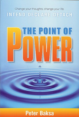 The Point of Power: Change your thoughts, Change your life. Intend, Declare, Detach. (Old English Edition), Peter Baksa