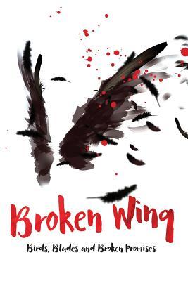 Image for Broken Wing: Birds, Blades and Broken Promises