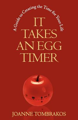 Image for It Takes An Egg Timer: A Guide To Creating The Time For Your Life