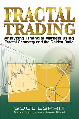 Image for Fractal Trading: Analyzing Financial Markets using Fractal Geometry and the Golden Ratio