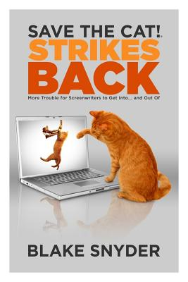 Image for Save the Cat!® Strikes Back: More Trouble for Screenwriters to Get into ... and Out of