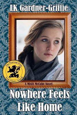 Nowhere Feels Like Home: (A Misfit McCabe Novel), Gardner-Griffie, L K