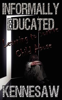 Informally Educated: A True Tale of Child Abuse, Survival and Murder, Taylor, Kennesaw
