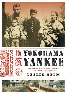 Yokohama Yankee: My Family's Five Generations as Outsiders in Japan, Helm, Leslie