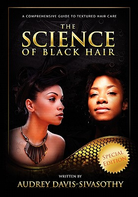 The Science of Black Hair: A Comprehensive Guide to Textured Hair Care, Special Edition, Davis-Sivasothy, Audrey