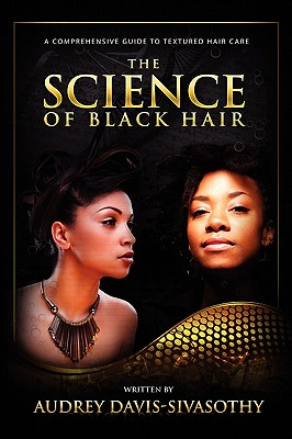 The Science of Black Hair: A Comprehensive Guide to Textured Hair Care, Davis-Sivasothy, Audrey